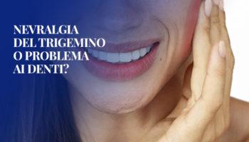 Nevralgia del trigemino o problema ai denti? Un interrogativo ricorrente
