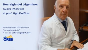 Nevralgia del trigemino: nuova intervista al prof. Ugo Delfino