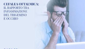 Cefalea oftalmica: il rapporto tra infiammazione del trigemino e occhio