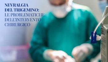 Nevralgia del trigemino: l'intervento chirurgico e le sue problematiche
