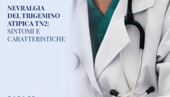La nevralgia del trigemino atipica TN2, sintomi e caratteristiche