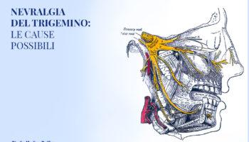 Nevralgia del Trigemino: le cause possibili