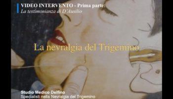 Video intervento del Prof. Ugo Delfino sulla nevralgia del trigemino: la testimonianza di D'Ausilio